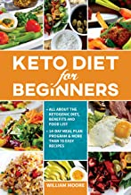 Keto Diet for Beginners: All about the Ketogenic Diet, Benefits and Food List, 14-Day Meal Plan Program & More Than 70 Eas...