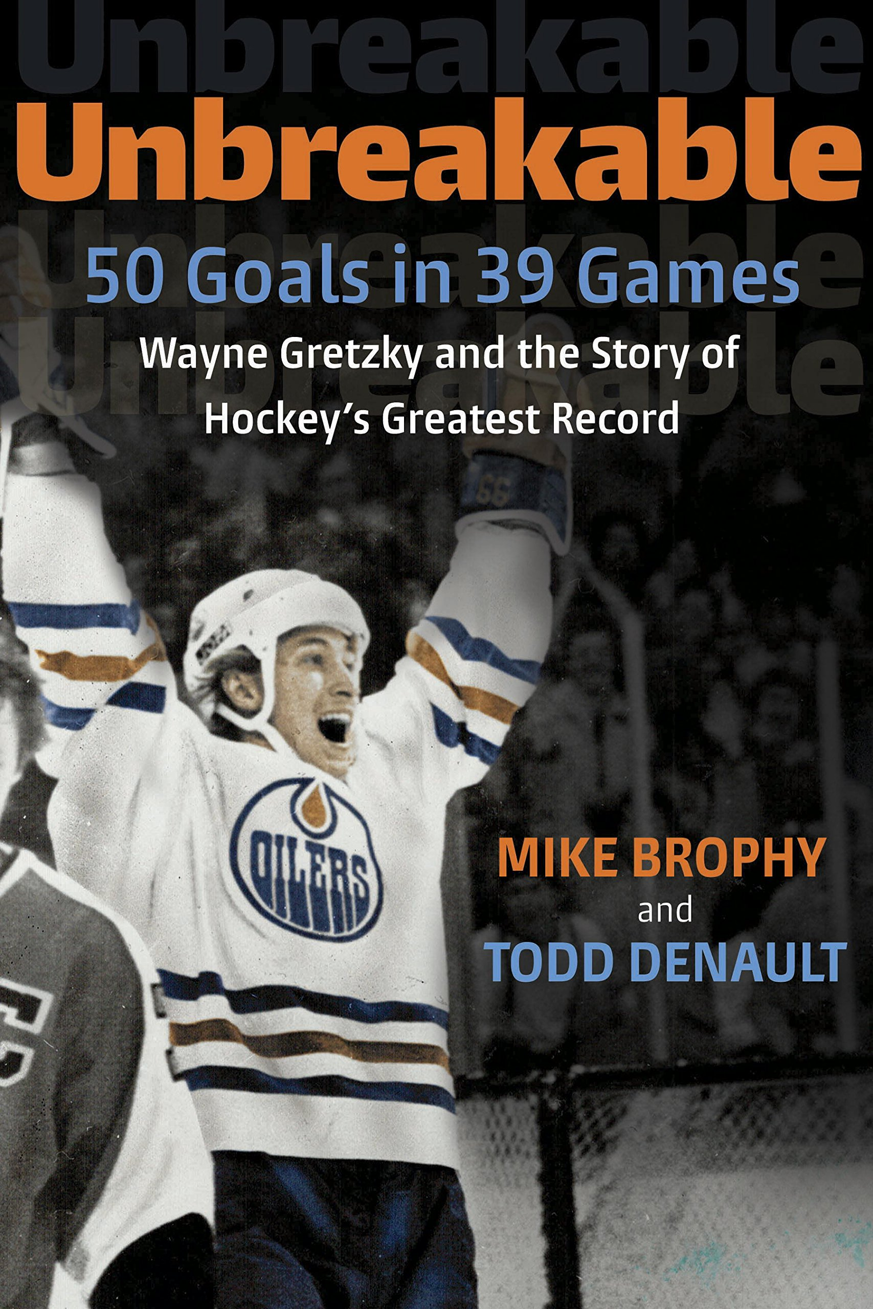 Download Unbreakable: 50 Goals in 39 Games: Wayne Gretzky and the Story of Hockey's Greatest Record (English Edition)