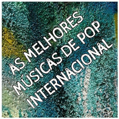 As Melhores Musicas De Pop Internacional Sucessos Top
