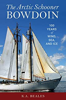 The Arctic Schooner Bowdoin: One Hundred Years of Wind, Sea, and Ice