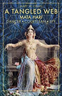 A Tangled Web: Mata Hari: Dancer, Courtesan, Spy (English Edition)