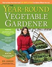 Year-Round Vegetable Gardener: How to Grow Your Own Food 365 Days a Year, No Matter Where You Live