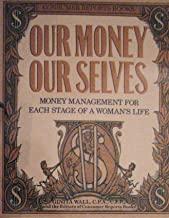 Our Money Our Selves: Money Management for Each Stage of a Woman's Life