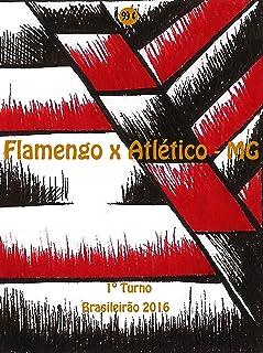 Flamengo x Atlético-MG: Brasileirão 2016/1º Turno (Campanha do Clube de Regatas do Flamengo no Campeonato Brasileiro 2016 Série A Livro 14) (Portuguese Edition)