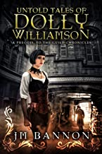 The Untold Tales of Dolly Williamson: An Occult Steampunk Thriller: Prequel to The Guild Chronicles