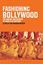 Fashioning Bollywood: The Making and Meaning of Hindi Film Costume