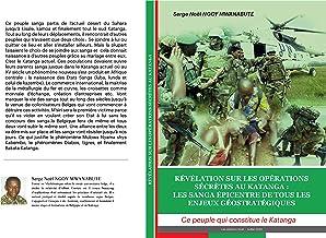 REVELATION SUR LES OPERATIONS SECRETES AU KATANGA: LES SANGA EPICENTRE DE TOUS LES ENJEUX GEOSTRATEGIQUES (French Edition)