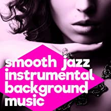 Smooth Jazz Instrumental Background Music - Chill Out Lounge Music Songs for Relaxing, Dinner, Studying, Sex, Piano Bar, and Chill Moments