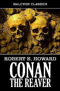 Conan the Reaver by Robert E. Howard (Unexpurgated Edition) (Halcyon Classics)