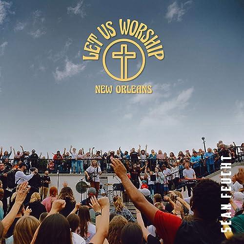 Sean Feucht - Let Us Worship - New Orleans (Live) (2021)