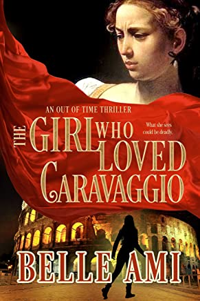 The Girl Who Loved Caravaggio - A Time Travel Thriller (Out of Time Thriller Series Book 2)
