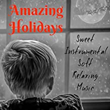 Amazing Holidays - Sweet Instrumental Soft Relaxing Music for Perfect Christmas Sleep and Meditation Time with Soothing Calming Nature Concentration Sounds