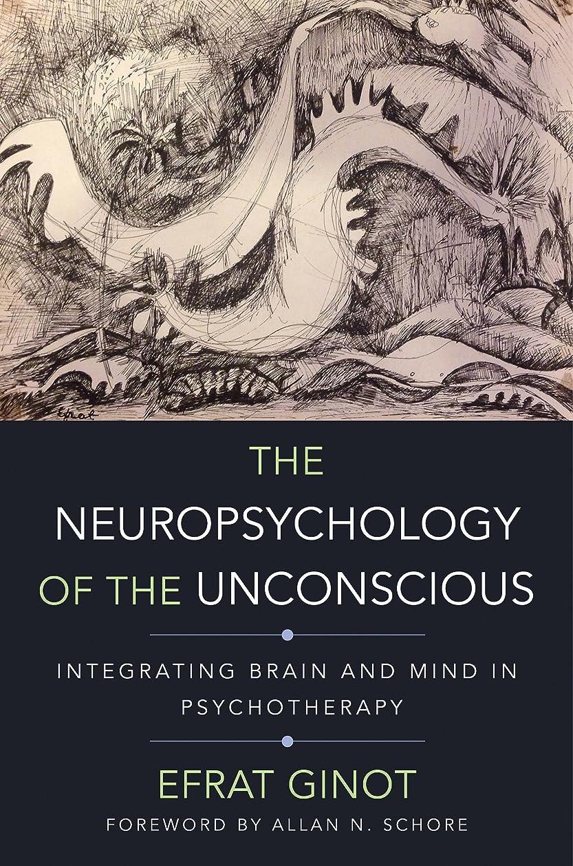 拳航空変更The Neuropsychology of the Unconscious: Integrating Brain and Mind in Psychotherapy (Norton Series on Interpersonal Neurobiology) (English Edition)