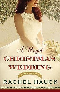 A Royal Christmas Wedding (Royal Wedding Series Book 4)
