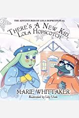 There's a New Kid, Lola Hopscotch! (The Adventures of Lola Hopscotch) Kindle Edition