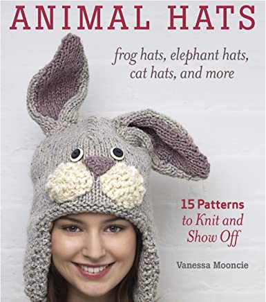 Animal Hats: 15 Patterns to Knit and Show Off, Frog Hats, Elephant Hats, Cat Hats, and More
