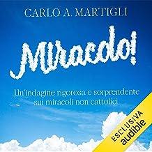 Miracolo!: Un'indagine rigorosa e sorprendente sui miracoli NON cattolici