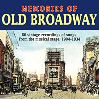 Memories Of Old Broadway: 60 Vintage Recordings of Songs From The Musical Stage, 1904-1934