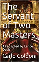 The Servant of Two Masters: As adapted by Lance Davis (Clearly Classic Book 1)