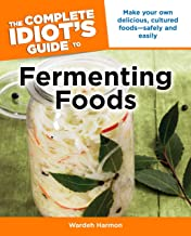 The Complete Idiot's Guide to Fermenting Foods: Make Your Own Delicious, Cultured Foods Safely and Easily (Complete Idiot's Guides (Lifestyle Paperback))