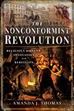 The Nonconformist Revolution: Religious Dissent, Innovation and Rebellion