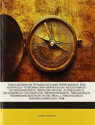 Vergleichendes Etymologisches Wörterbuch Der Gothisch-Teutonischen Mundarten: Altgothisch, Althochdeutsch, Angelsächsisch, Altsächsisch, Altnordisch ... (Fläm.-Holl.), Zweite Auflage