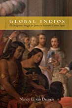 Global Indios: The Indigenous Struggle for Justice in Sixteenth-Century Spain (Narrating Native Histories)