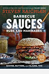 Barbecue Sauces, Rubs, and Marinades--Bastes, Butters & Glazes, Too (Steven Raichlen Barbecue Bible Cookbooks) Kindle Edition