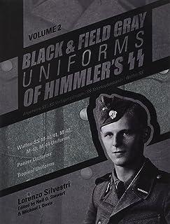 Black and Field Gray Uniforms of Himmler's SS: Allgemeine-SS • SS-Verfügungstruppe • SS-Totenkopfverbände • Waffen-SS Vol....