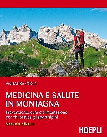 Medicina e salute in montagna: Prevenzione, cura e alimentazione per chi pratica gli sport alpini