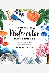 15-Minute Watercolor Masterpieces: Create Frame-Worthy Art in Just a Few Simple Steps Kindle Edition