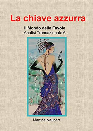La Chiave Azzurra: Il Mondo delle favole Analisi Transazionale (Il Mondo Favole delle Analisi Transazionale Vol. 8)