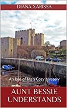 Aunt Bessie Understands (An Isle of Man Cozy Mystery Book 21)