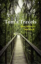 Tom's Travels: Short Stories by Tom Mach