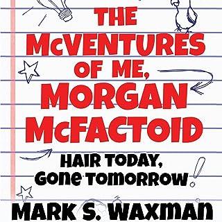 Hair Today, Gone Tomorrow: The McVentures of Me, Morgan McFactoid