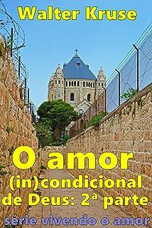 O amor (in)condicional de Deus: segunda parte (Vivendo o amor Livro 2) (Portuguese Edition)