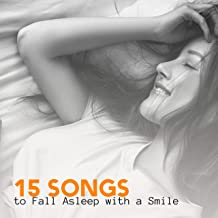 15 Songs to Fall Asleep with a Smile: 2019 New Age Ambient Soothing Music for Good Sleep, Sweet Dreams, Calm & Rest, Cure Insomnia, De-stress