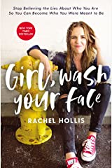 Girl, Wash Your Face: Stop Believing the Lies About Who You Are so You Can Become Who You Were Meant to Be (Girl, Wash Your Face Series) Kindle Edition