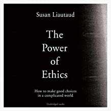 The Power of Ethics: How to Make Good Choices in a Complicated World