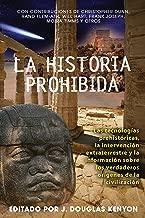 La historia prohibida: Las tecnologías prehistóricas, la intervención extraterrestre y la información sobre los verdaderos orígenes de la civilización (Spanish Edition)
