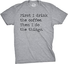 Crazy Dog T-Shirts Mens First I Drink The Coffee Then I Do The Things Tshirt Funny Mocking Tee for Guys