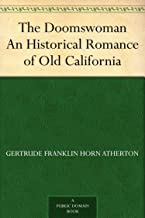 The Doomswoman An Historical Romance of Old California