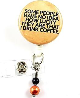 Some People Have No Idea How Lucky They Are I Drink Coffee?–?ナースバッジリール?–?Retractable IDバッジホルダー?–?ナースバッジ?–?バッジクリップ?–?バッジReels?–?Pediatric?–?RN?–?名前バッジホルダー