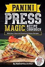 Panini Press Magic Recipe Cookbook: Delicious Gourmet Sandwich Maker Recipes (Gourmet Panini Press Recipes Book 1)