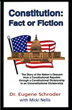 Constitution: Fact or Fiction : The Story of the Nation's Descent from a Constitutional Republic Through a Constitutional Dictatorship to an Unconst