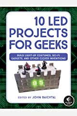 10 LED Projects for Geeks: Build Light-Up Costumes, Sci-Fi Gadgets, and Other Clever Inventions Kindle Edition