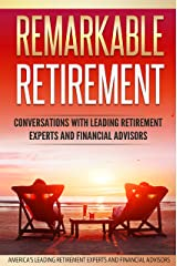 Remarkable Retirement Volume 1: Conversations with Leading Retirement Experts and Financial Advisors Kindle Edition