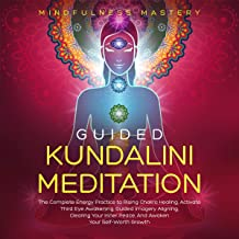 Guided Kundalini Meditation: The Complete Energy Practice to Rising Chakra Healing, Activate Third Eye Awakening, Guided Imagery Aligning, Clearing Your Inner Peace, and Awaken Your Self-Worth Growth