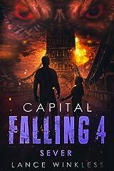 Capital Falling: SEVER - Book 4 Kindle Edition
