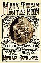 Mark Twain on the Moon: Book One: Prospectors!